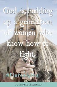 Isten a nők olyan generációját építi fel, akik tudják, hogyan kell harcolni.